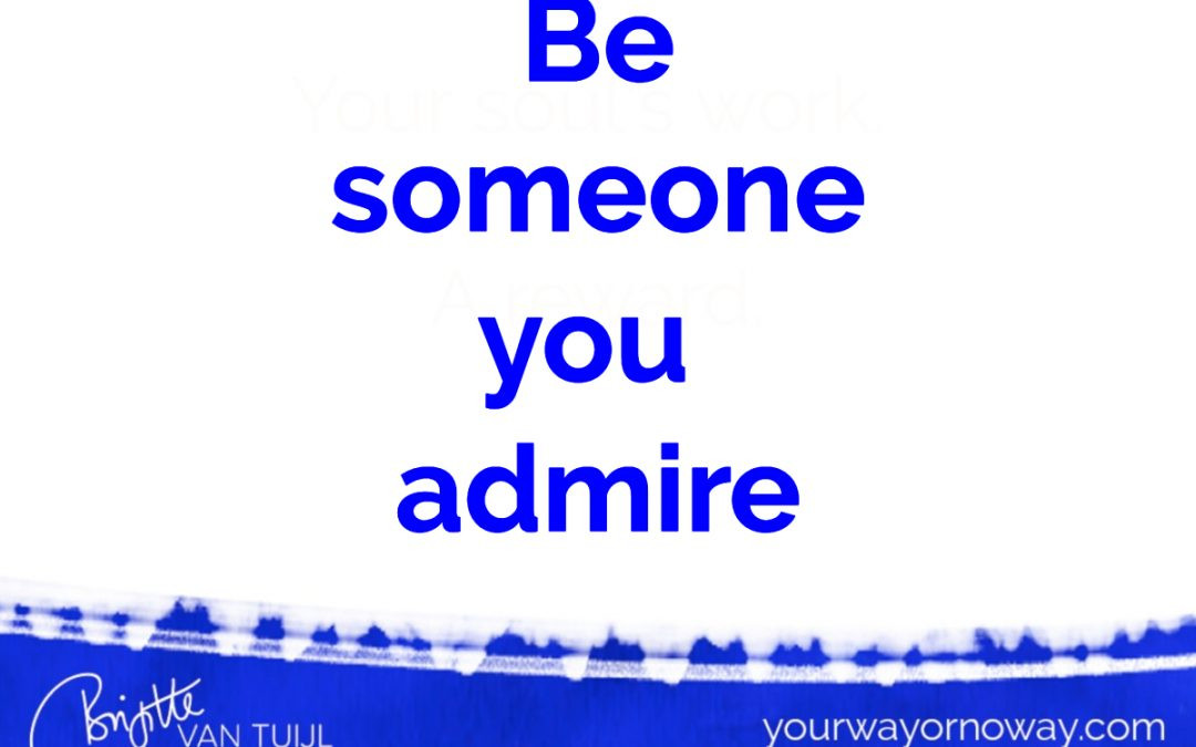 Be someone you admire