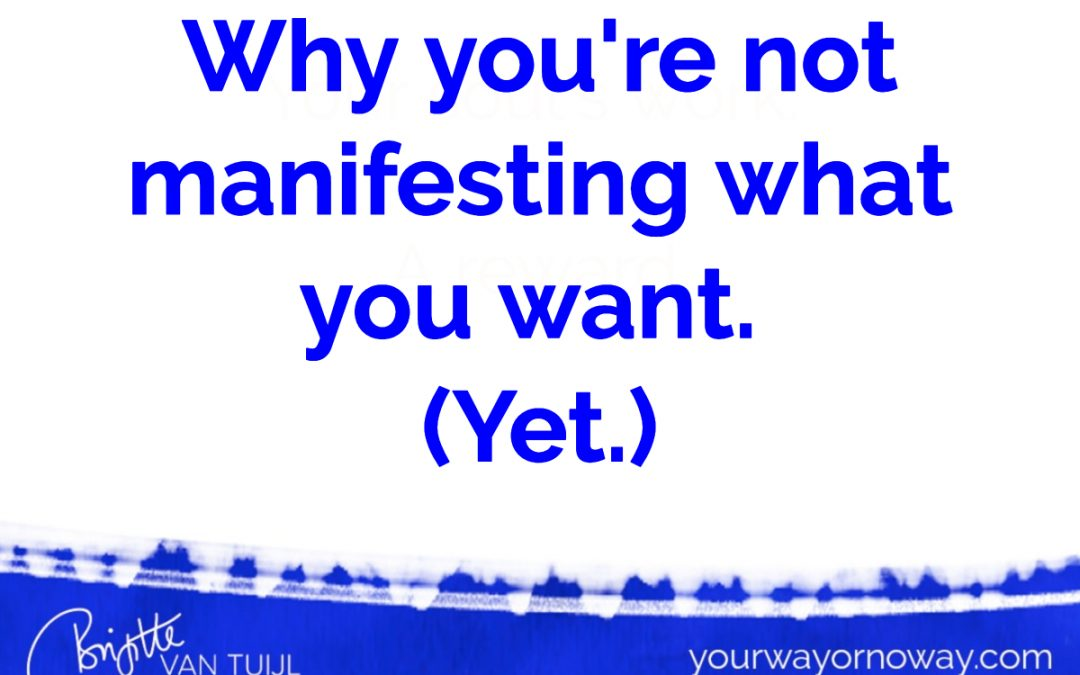 Why you're not manifesting what you want.  (Yet.)