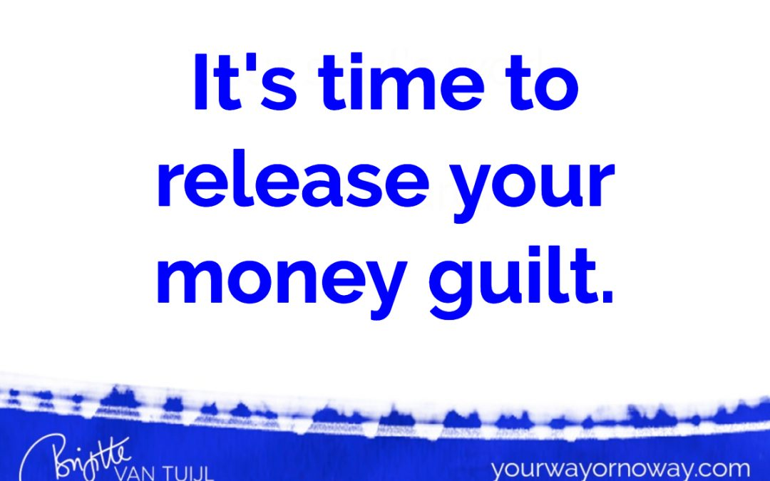 It's time to release your money guilt.