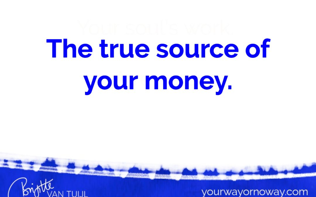 The true source of your money.
