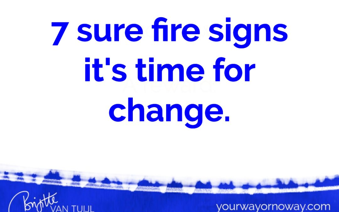 7 sure fire signs it's time for change.