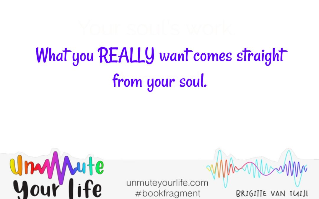 What you REALLY want comes straight from your soul.