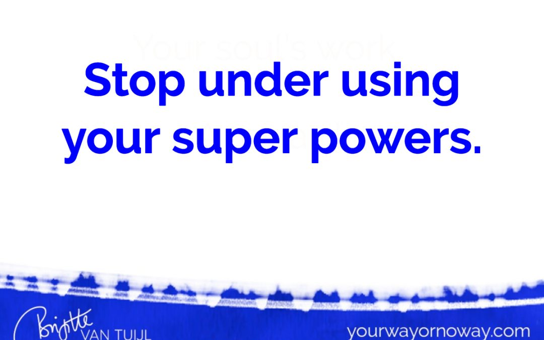 Stop under using your super powers.