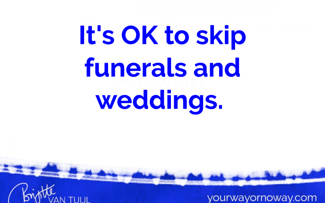 It's OK to skip funerals and weddings.