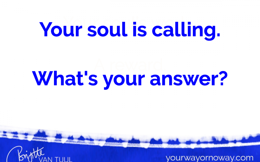 Your soul is calling.  What's your answer?