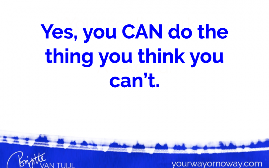 Yes, you CAN do the thing you think you can't.