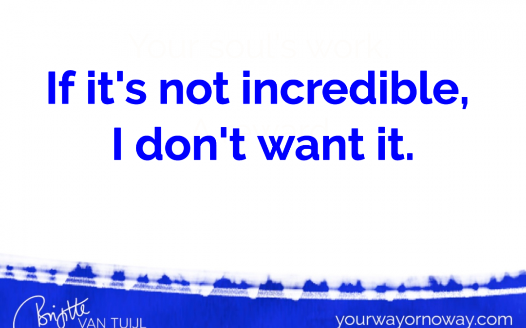 If it's not incredible, I don't want it.