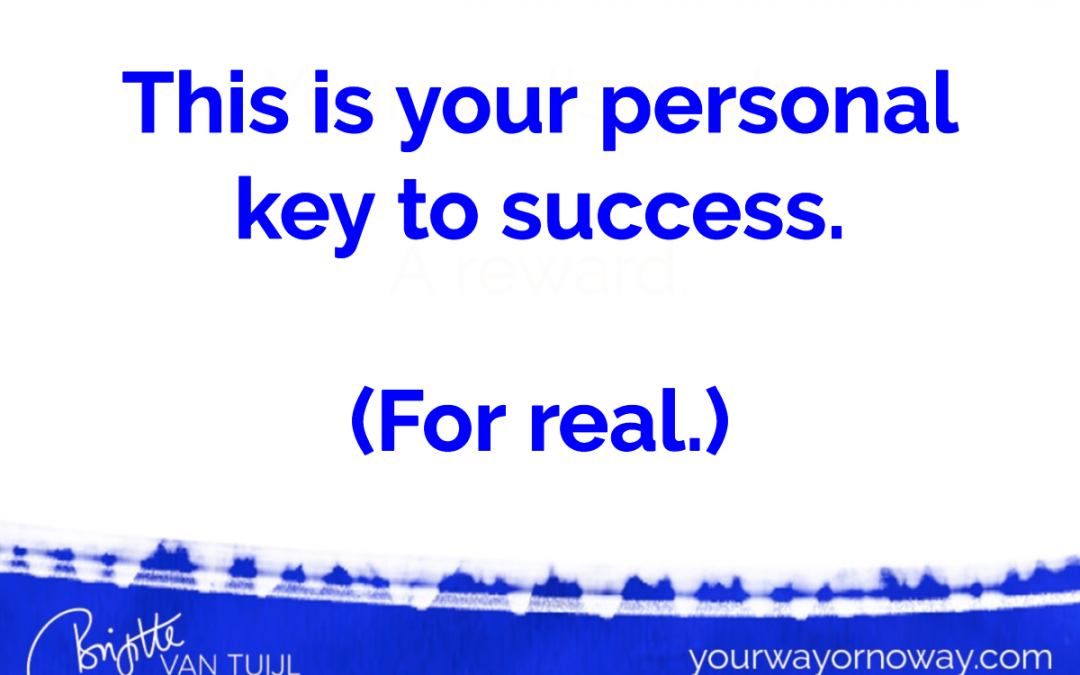 This is your personal key to success. (For real.)