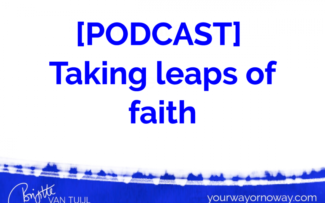 [PODCAST] Taking leaps of faith