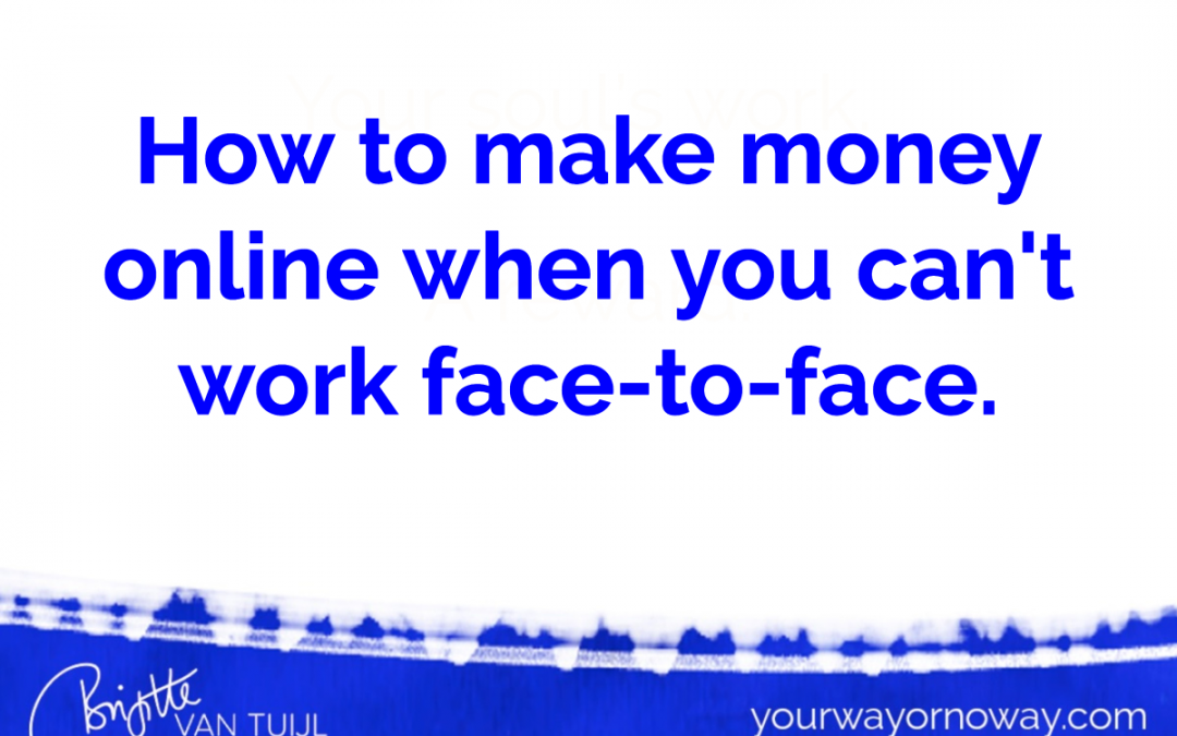 How to make money online when you can't work face-to-face.