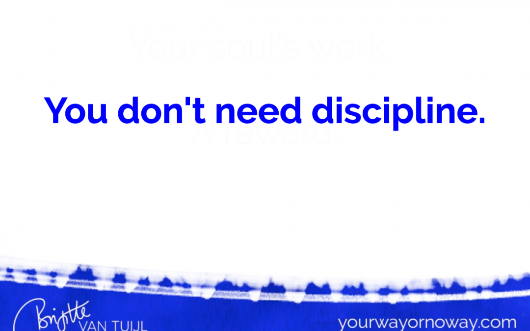 You don't need discipline.