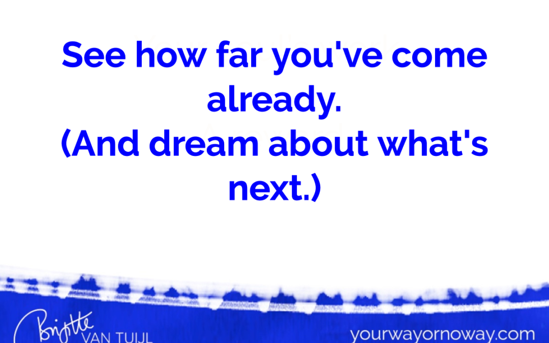 See how far you've come already. (And dream about what's next.)
