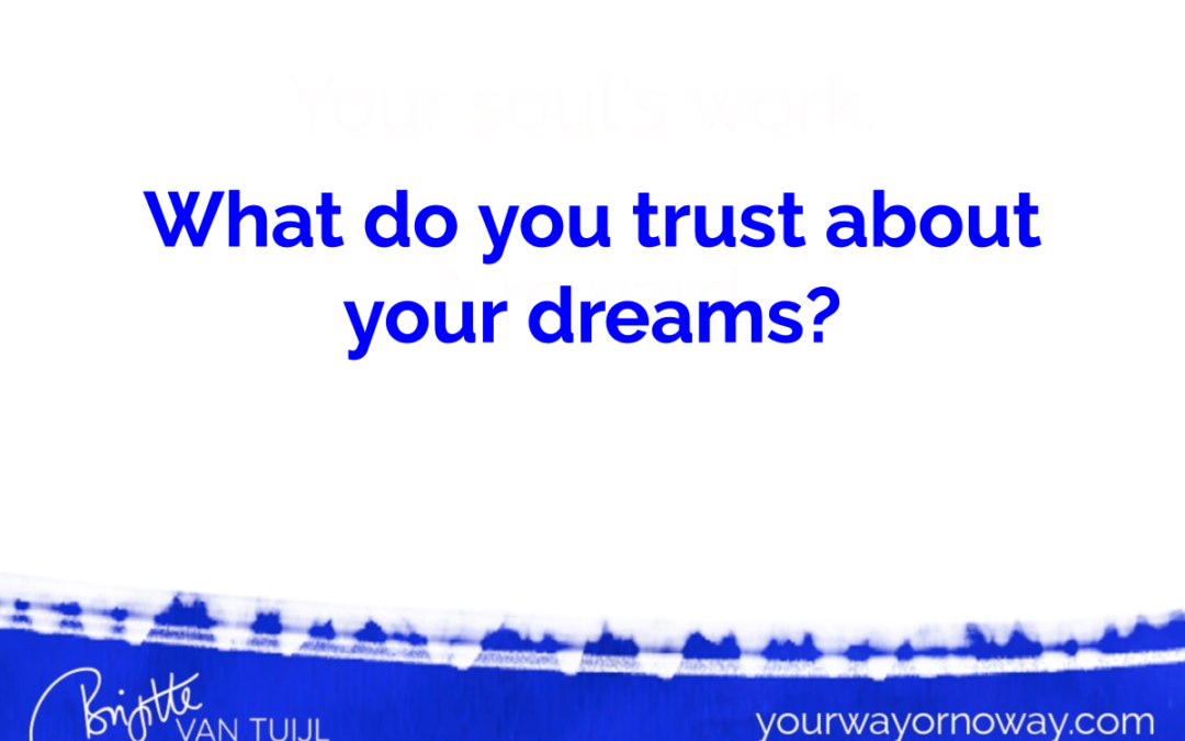 What do you trust about your dreams?