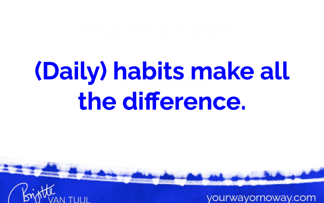 (Daily) habits make all the difference.