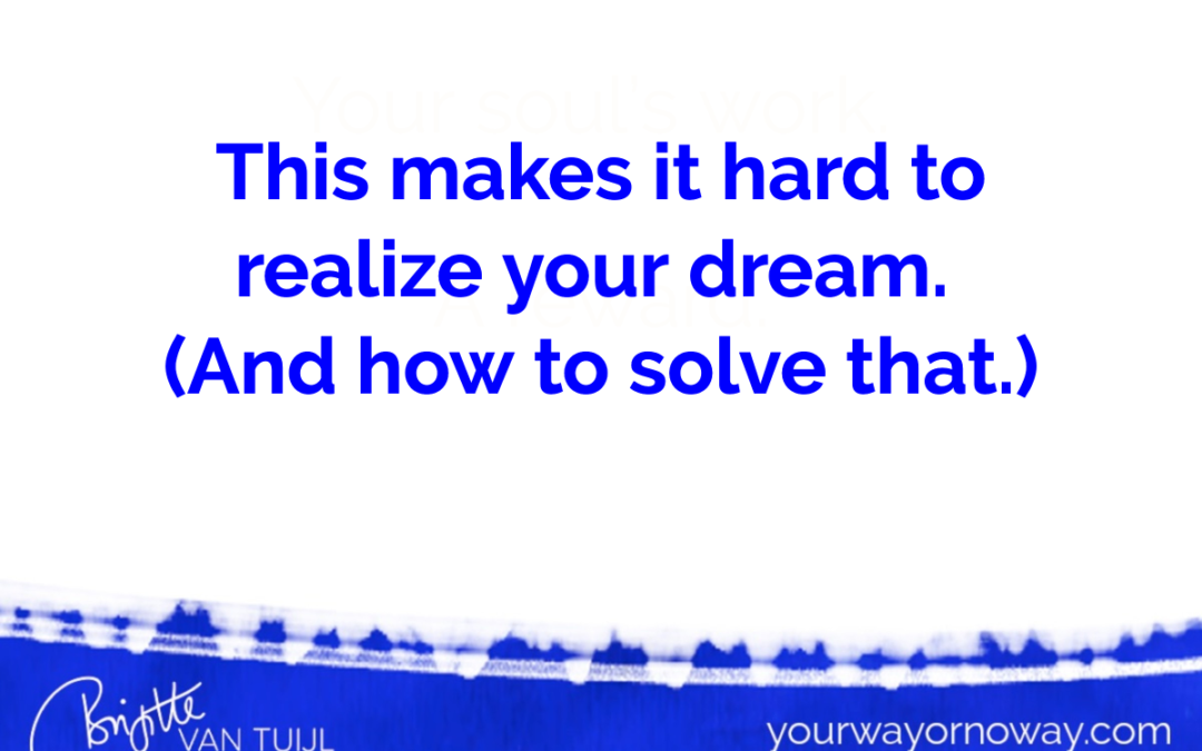 This makes it hard to realize your dream. (And how to solve that.)