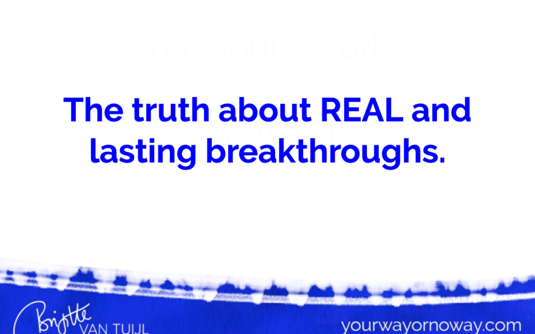 The truth about REAL and lasting breakthroughs.