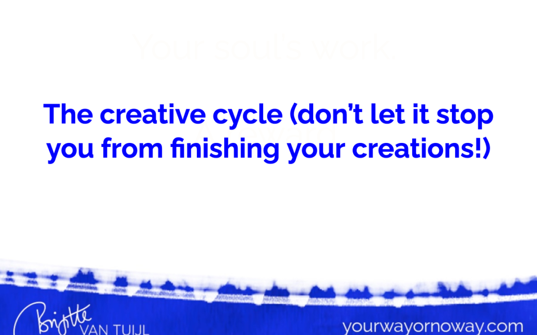 The creative cycle (don't let it stop you from finishing your creations!)