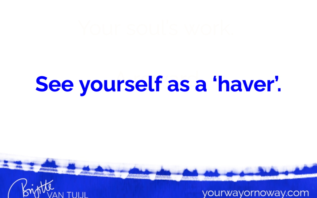 See yourself as a 'haver'.