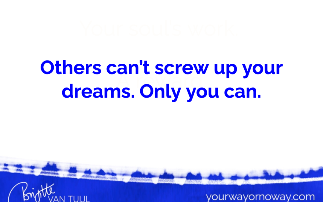 Others can't screw up your dreams. Only you can.