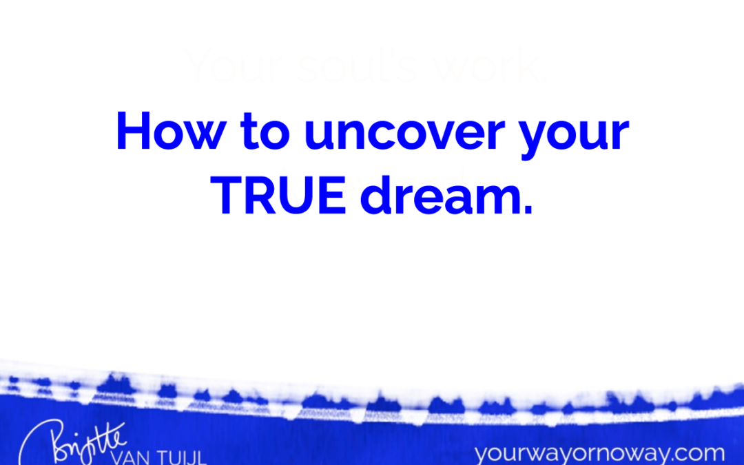 How to uncover your TRUE dream.