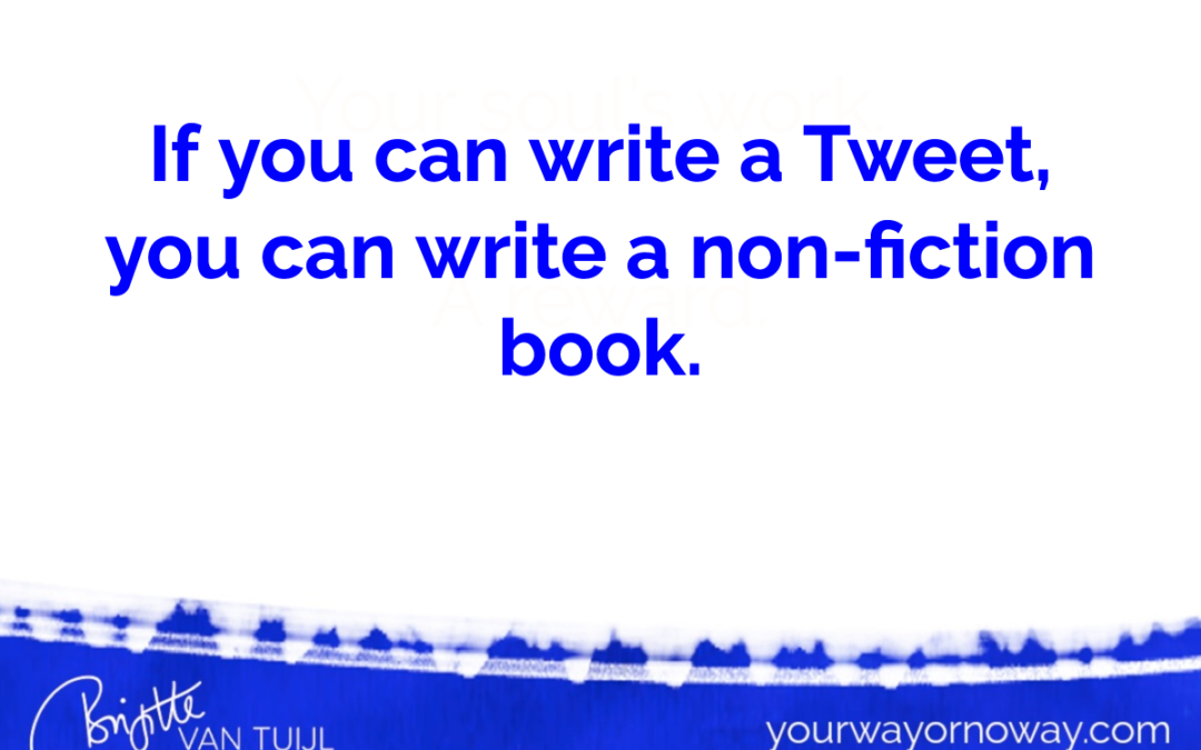 If you can write a Tweet, you can write a non-fiction book.