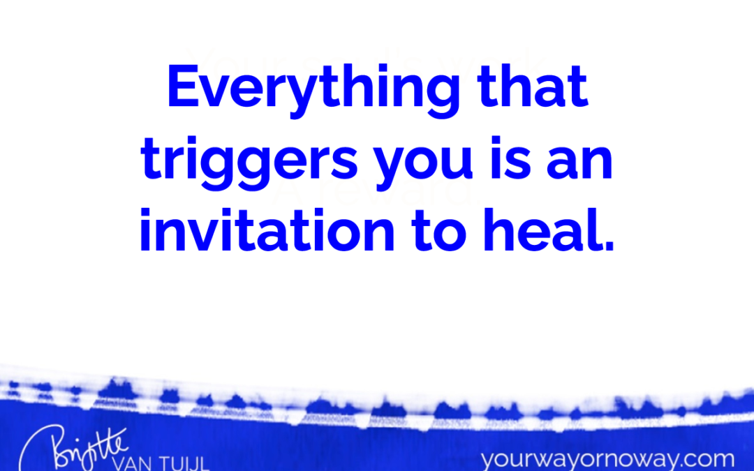 Everything that triggers you is an invitation to heal.