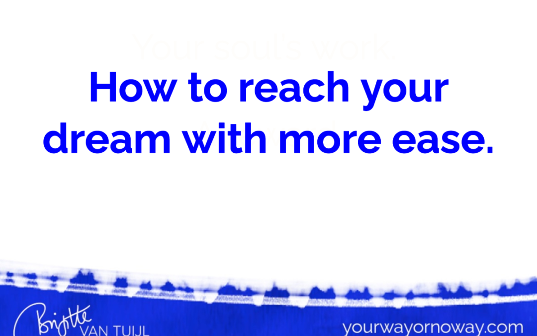 How to reach your dream with more ease.