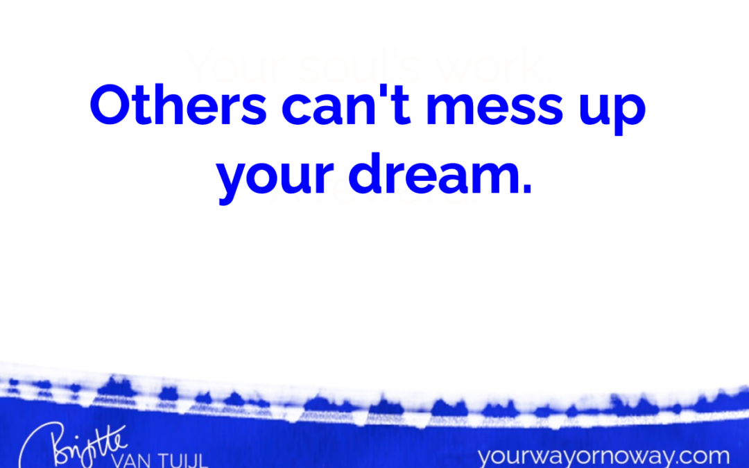 Others can't mess up your dream.