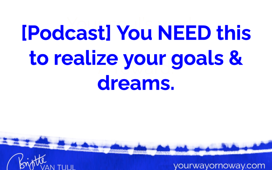 [Podcast] You NEED this to realize your goals & dreams.