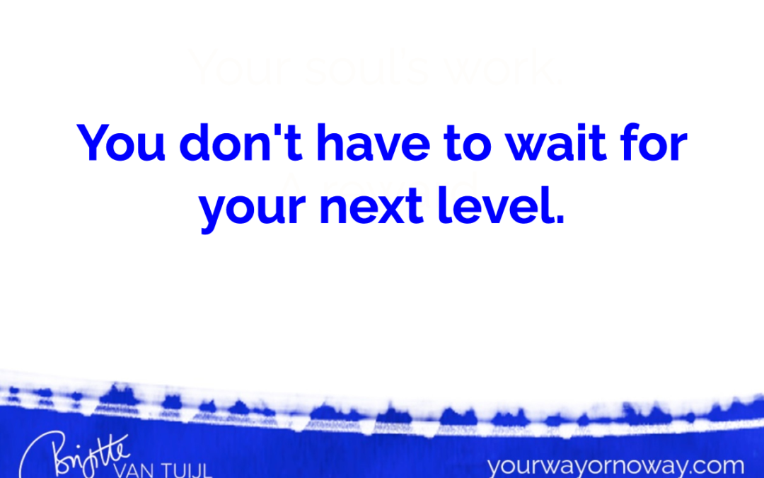 You don't have to wait for your next level.