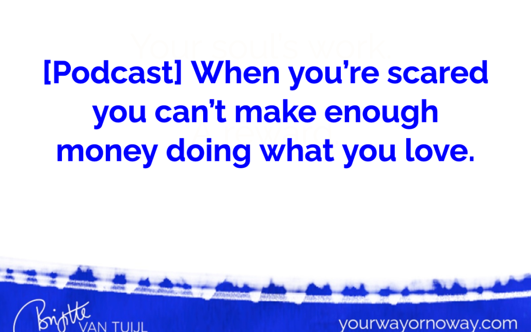 [Podcast] When you're scared you can't make enough money doing what you love.
