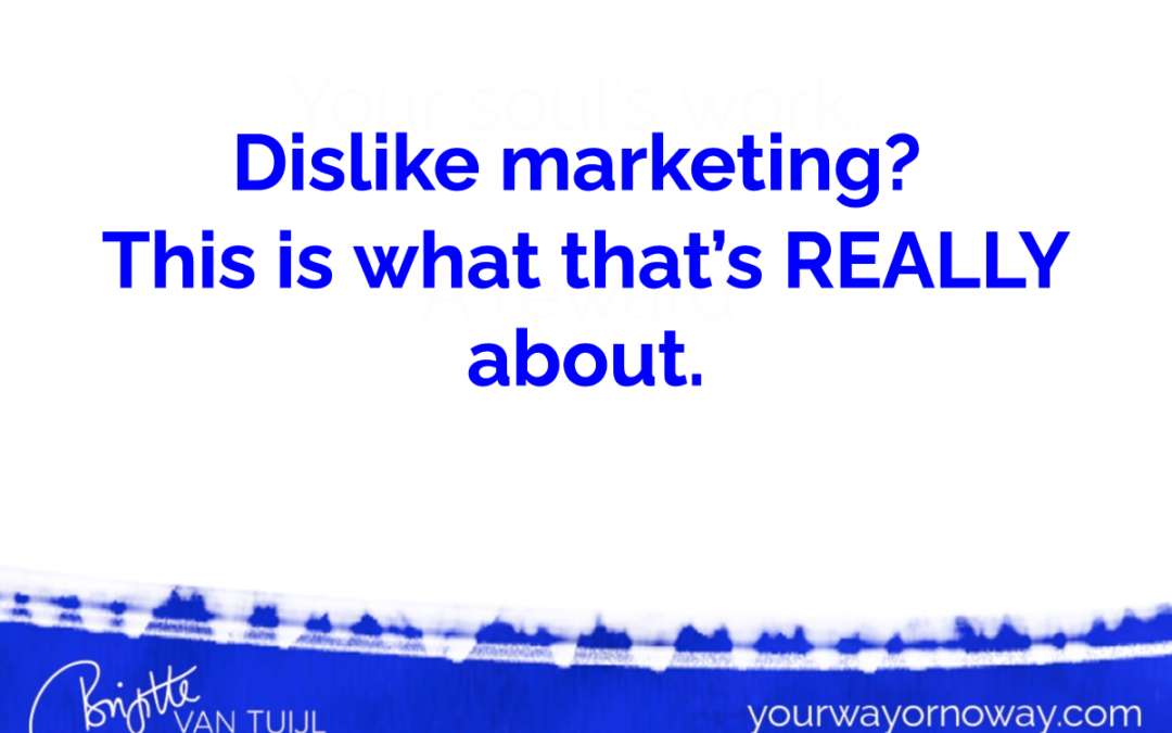 Dislike marketing? This is what that's REALLY about.