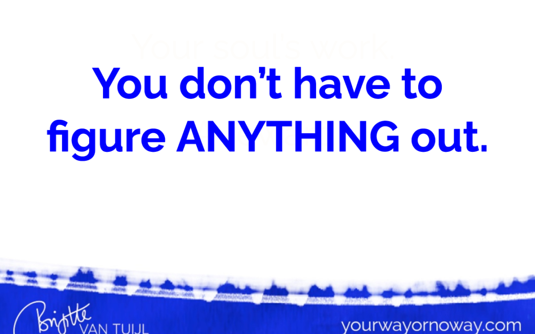 You don't have to figure ANYTHING out.