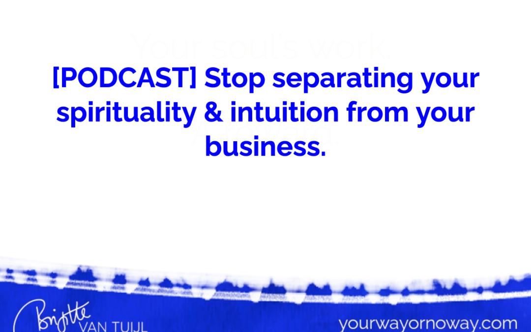 [PODCAST] Stop separating your spirituality & intuition from your business.