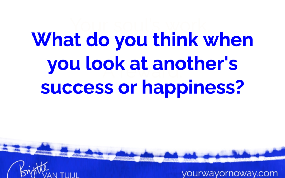 What do you think when you look at another's success or happiness?