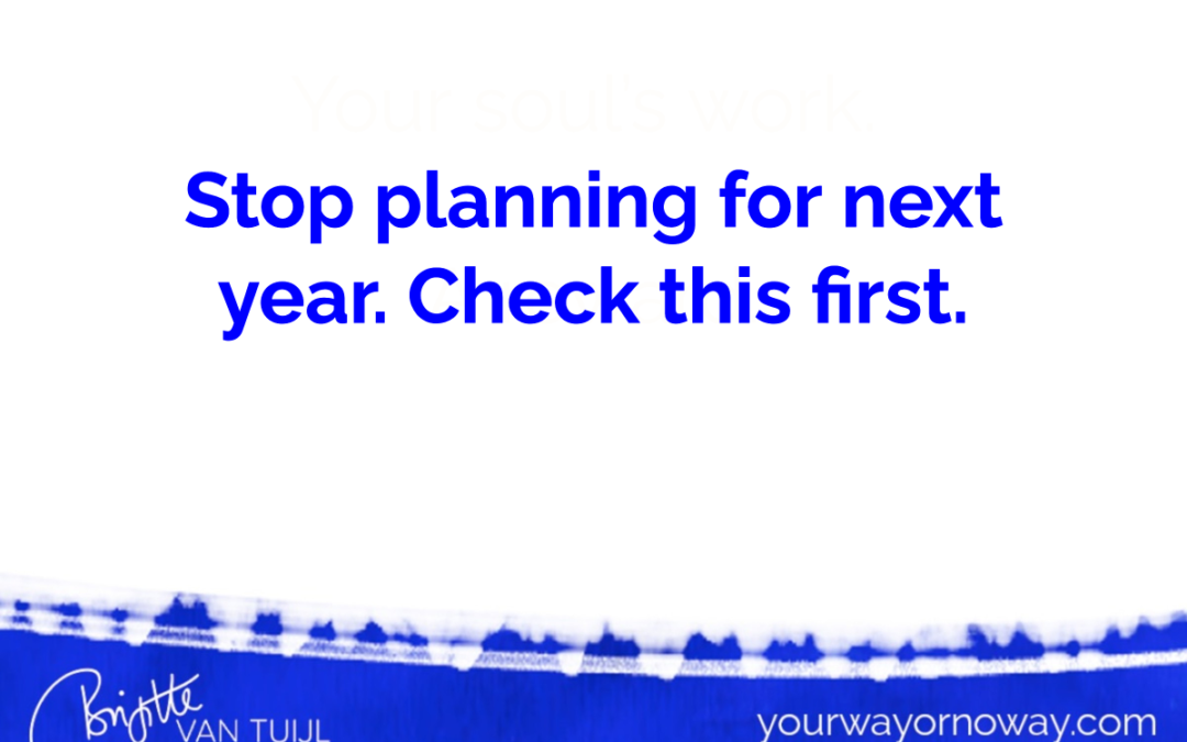 Stop planning for next year. Check this first.