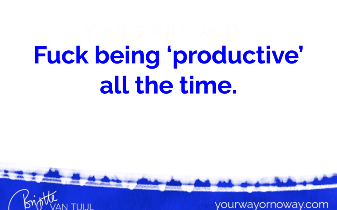 Fuck being 'productive' all the time