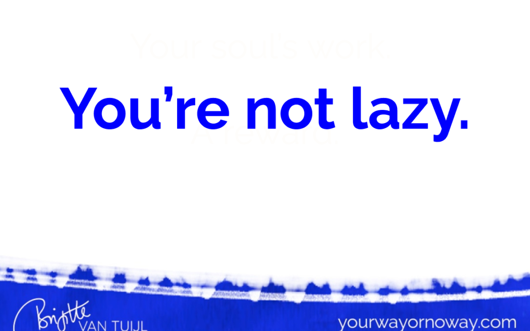 You're not lazy.