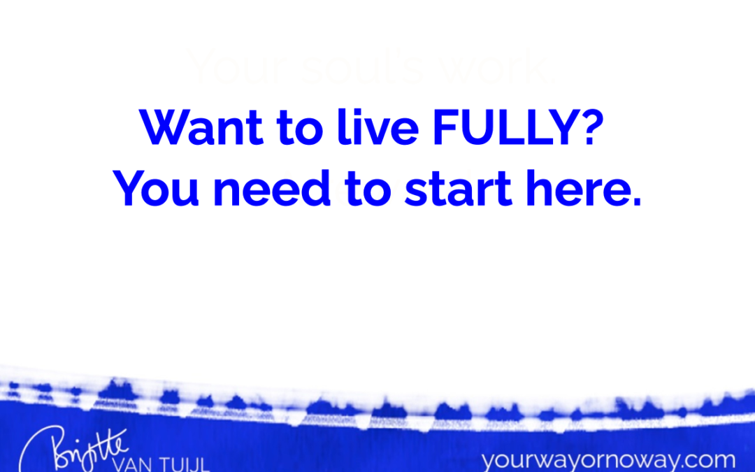 Want to live FULLY? You need to start here.