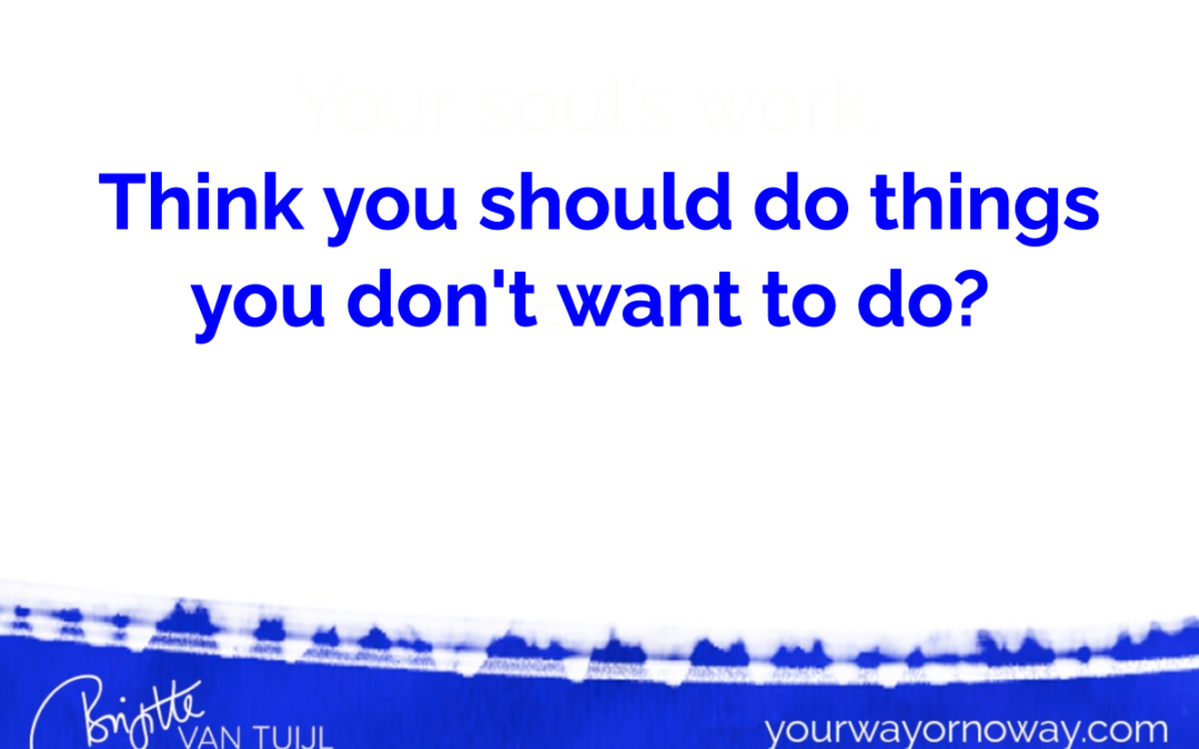Think you should do things you don't want to do?