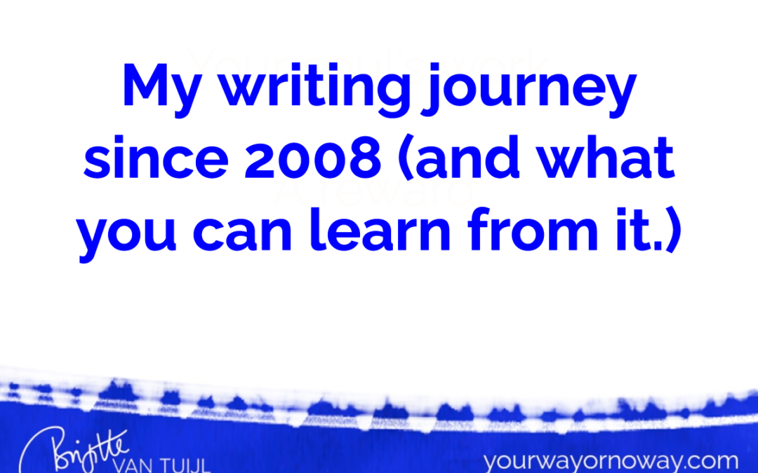 My writing journey since 2008 (and what you can learn from it.)
