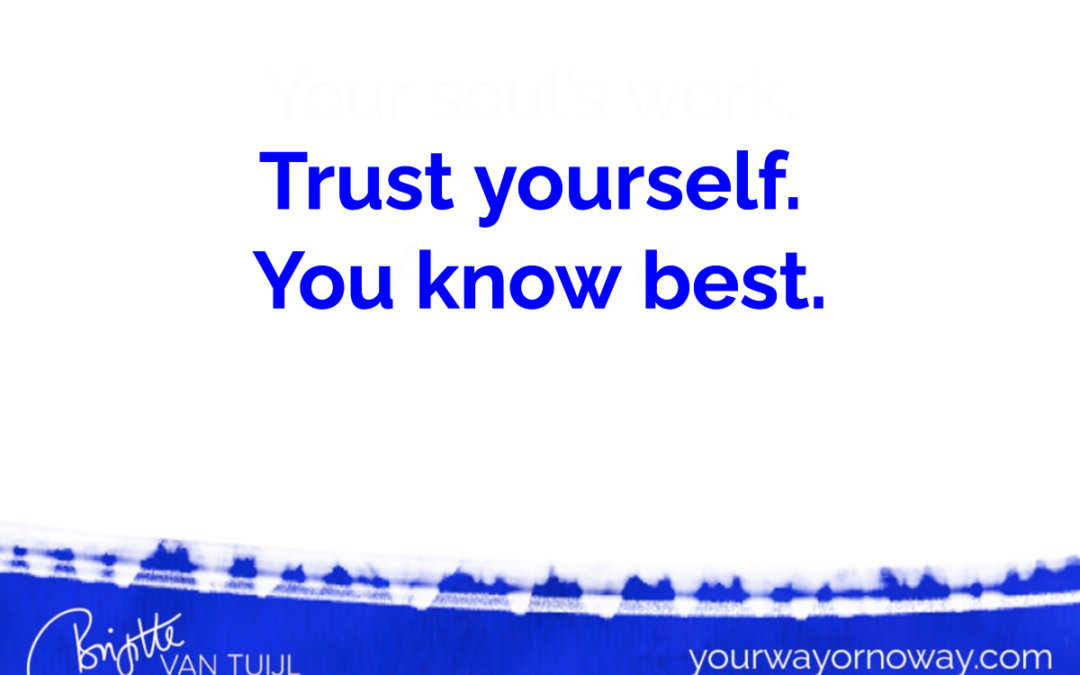 Trust yourself. You know best.