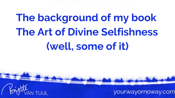 The background of my book The Art of Divine Selfishness (well, some of it)