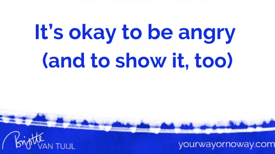 It's okay to be angry (and to show it, too)