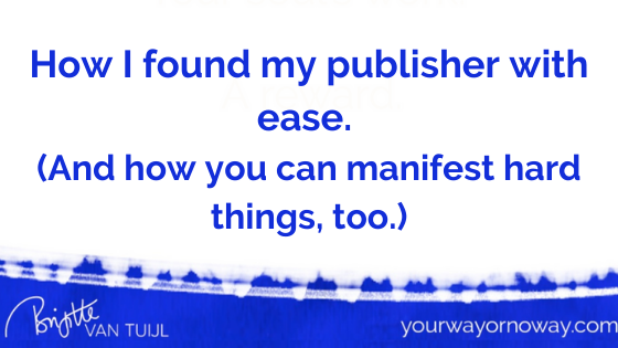 How I found my publisher with ease. (And how you can manifest hard things, too.)