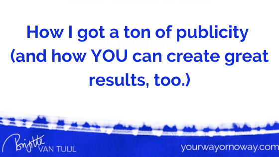 How I got a ton of publicity (and how YOU can create great results, too.)