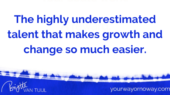 The highly underestimated talent that makes growth and change so much easier.