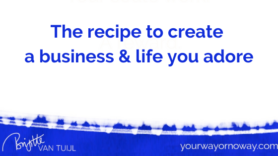 The recipe to create a business & life you adore