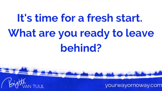 It's time for a fresh start. What are you ready to leave behind?