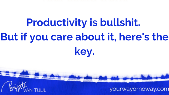 Productivity is bullshit. But if you care about it, here's the key.
